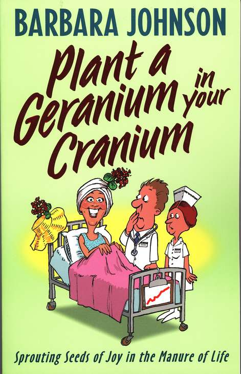 Plant a Geranium in Your Cranium: Sprouting Seeds of Joy in the  Manure of Life
