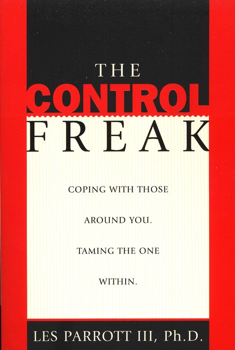 The Control Freak: Coping With Those Around You, Taming the One  Within