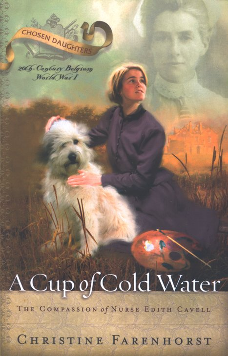 A Cup of Cold Water: The Compassion of Nurse Edith Cavell