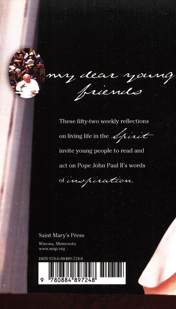 My Dear Young Friends: Pope John Paul II Speaks to   Teens of Life, Love, and Courage
