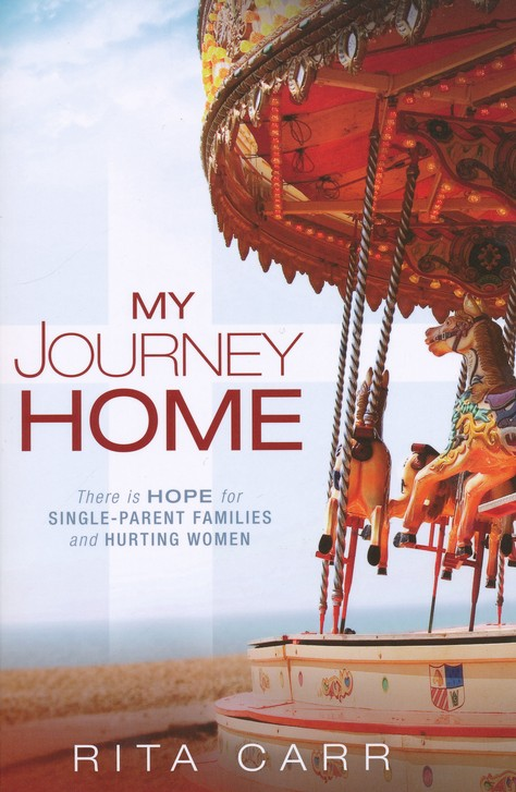My Journey Home: There is Hope for Single Parent Families and Hurting Women