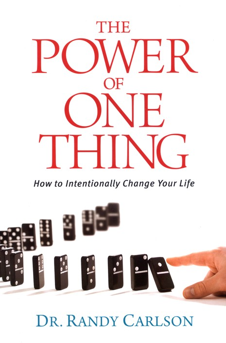 The Power of One Thing: How to Intentionally Change Your Life