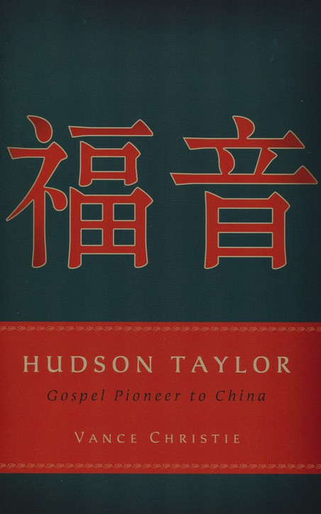 Hudson Taylor: Gospel Pioneer to China