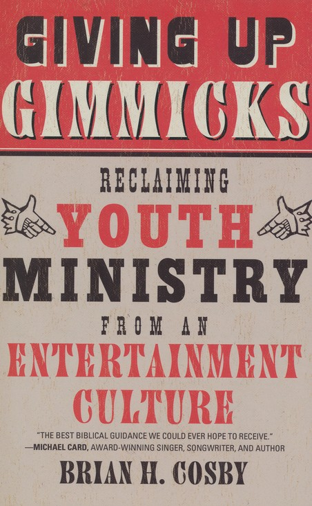 Giving Up Gimmicks: Reclaiming Youth Ministry from an Entertainment Culture