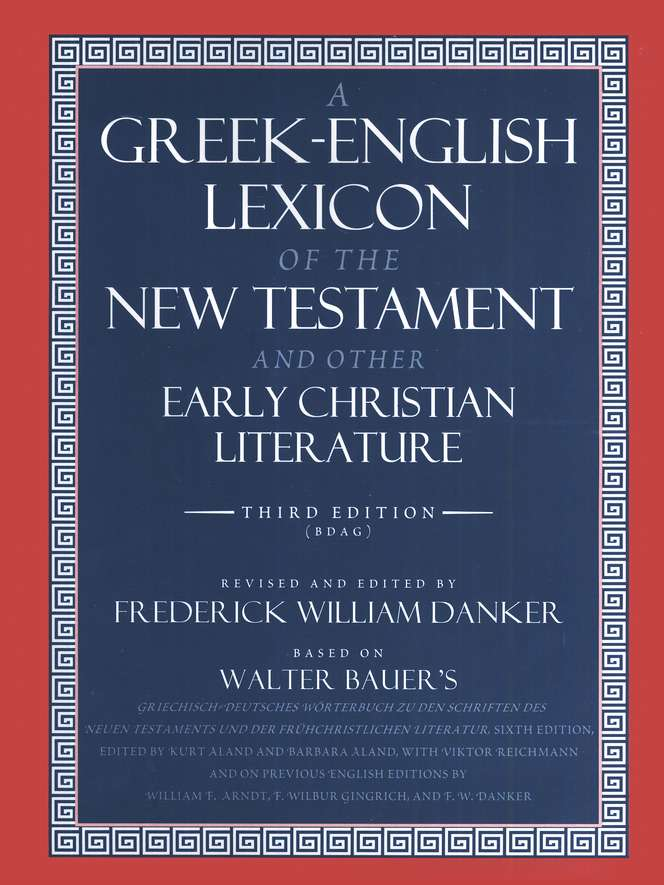 A Greek English Lexicon of the New Testament and O/ Early Christian Literature 3rd ed. (BDAG)
