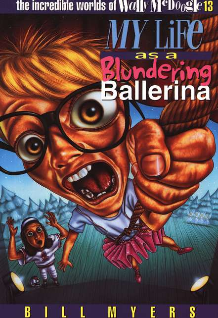 My Life as a Blundering Ballerina: The Incredible Worlds of  Wally McDoogle #13