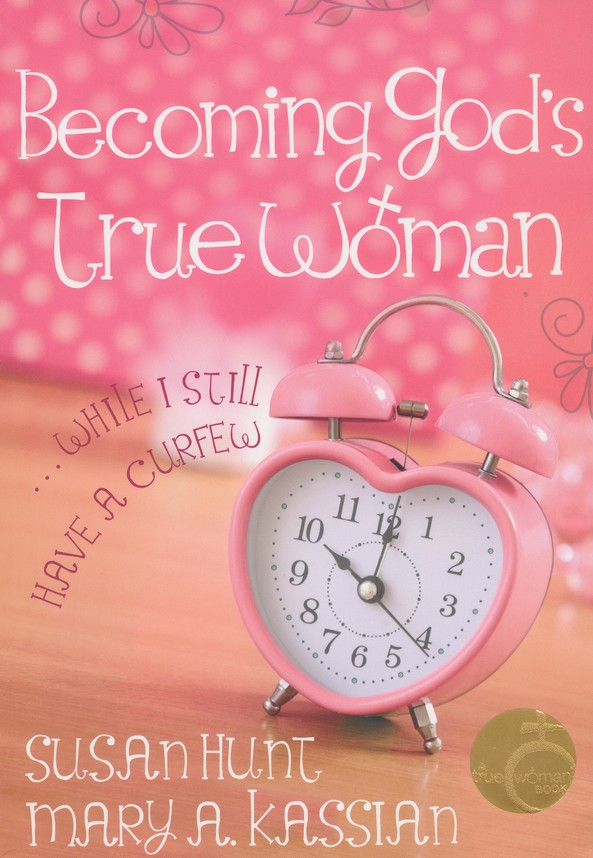 Becoming God's True Woman . . . While I Still Have a Curfew