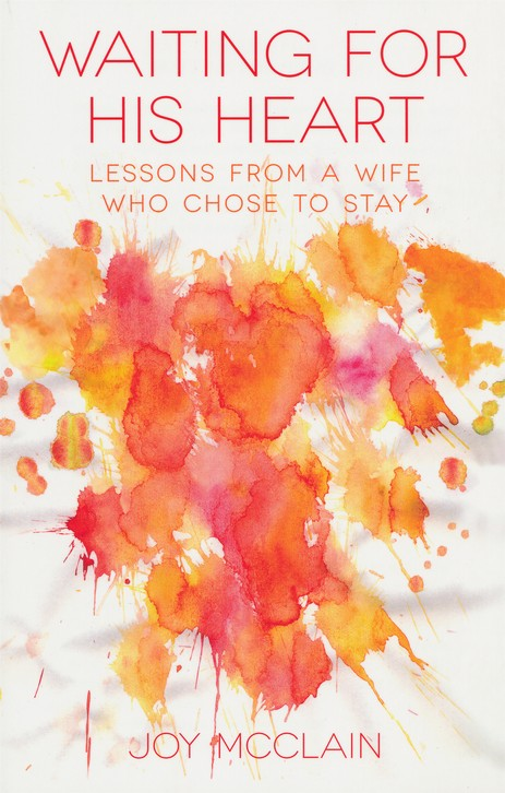 Waiting For His Heart: Lessons From a Wife Who Chose to Stay