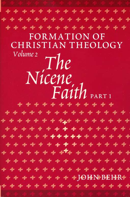 The Nicene Faith: Formation of Christian Theology, Volume 2 (Parts One & Two)