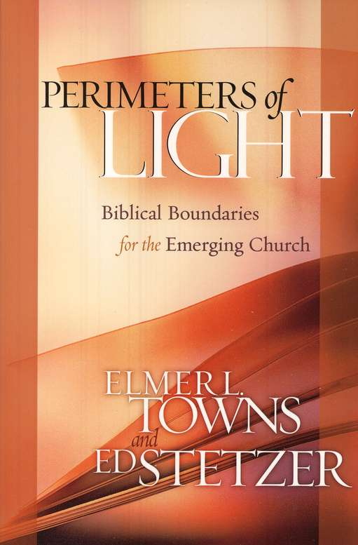 Perimeters of Light: Biblical Boundaries for the Emerging Church