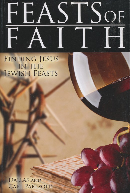 Feasts of Faith: Finding Jesus in the Jewish Feasts