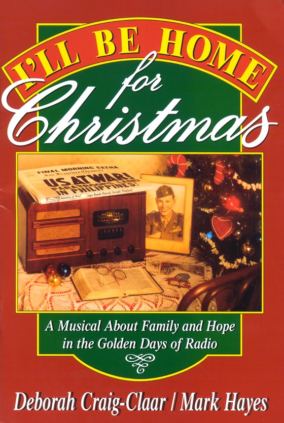 I'll Be Home for Christmas: A Musical about Family & Hope in the Golden Days of Radio