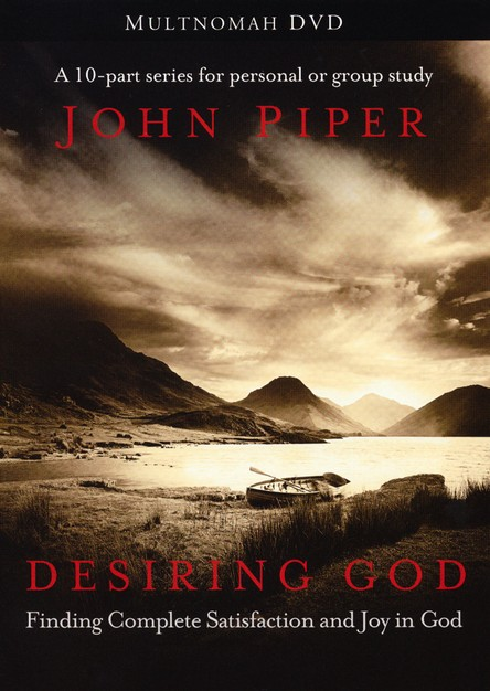 Desiring God: Finding Complete Satisfaction and Joy in God, DVD  Edition