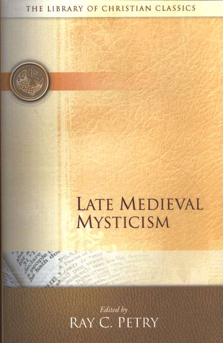 Late Medieval Mysticism: The Library of Christian Classics