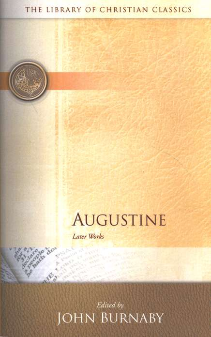 The Library of Christian Classics - Augustine: Later Works