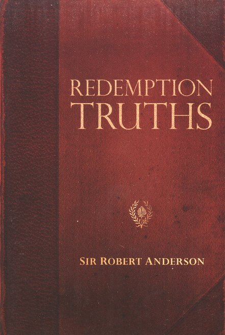 Sir Robert Anderson Classic Library Series: Redemption of Truths