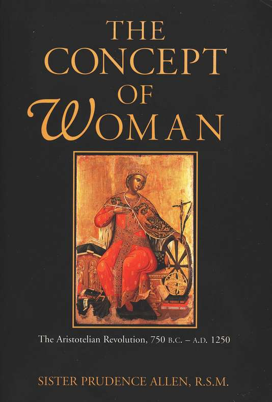The Concept of Woman: The Aristotelian Revolution, 750 B.C.-A.D. 1250