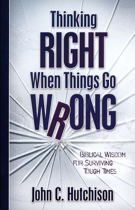 Thinking Right When Things Go Wrong: Biblical Wisdom for Surviving Tough Times