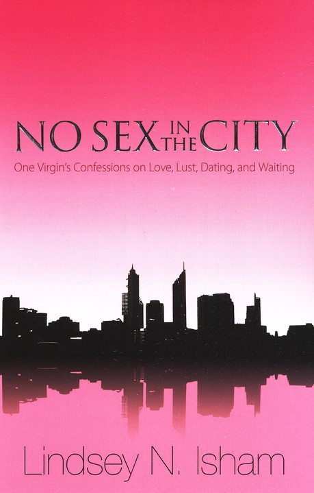 No Sex In The City: A Virgin's Confessions of Love, Lust, Dating, and Waiting