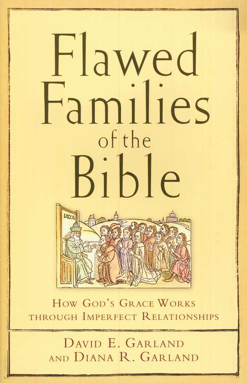 Flawed Families of the Bible: How Gods Grace Works through Imperfect Relationships