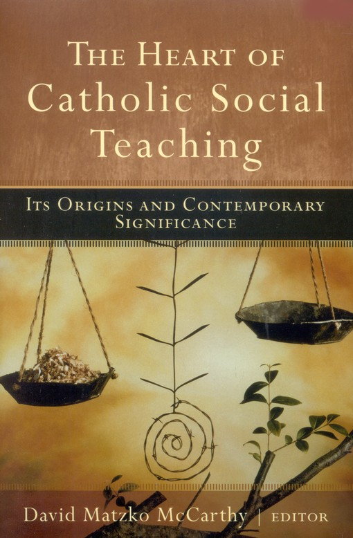 The Heart of Catholic Social Teaching: Its Origins and Contemporary Significance