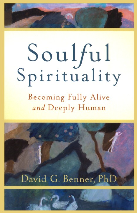 Soulful Spirituality: Becoming Fully Alive and Deeply Human