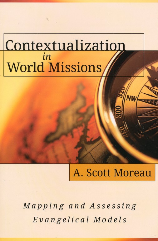 Contextualization in World Missions: Mapping and Assessing Evangelical Models