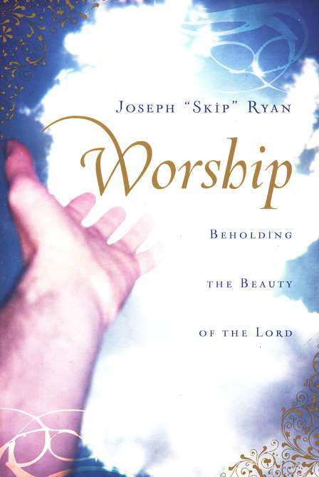 Worship: Beholding the Beauty of the Lord