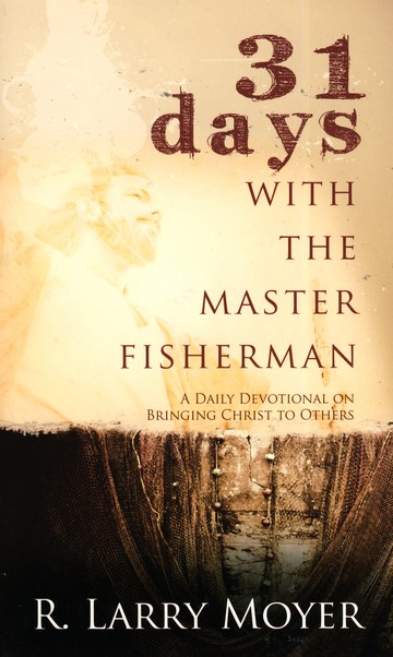 31 Days with the Master Fisherman: A Daily Devotional on Bringing Christ to Others