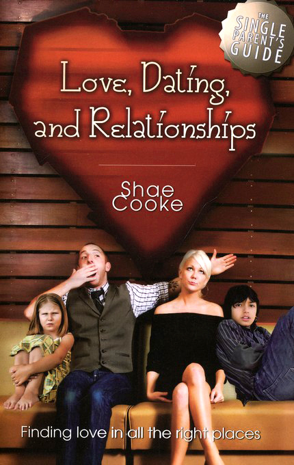 Single Parent's Guide to Love, Dating, and Relationships: Finding Love in all the Right Places