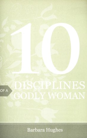 10 Disciplines of a Godly Woman, Pack of 25 Tracts
