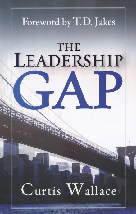 The Leadership Gap: How to Build, Motivate, and   Organize a Great Ministry Team