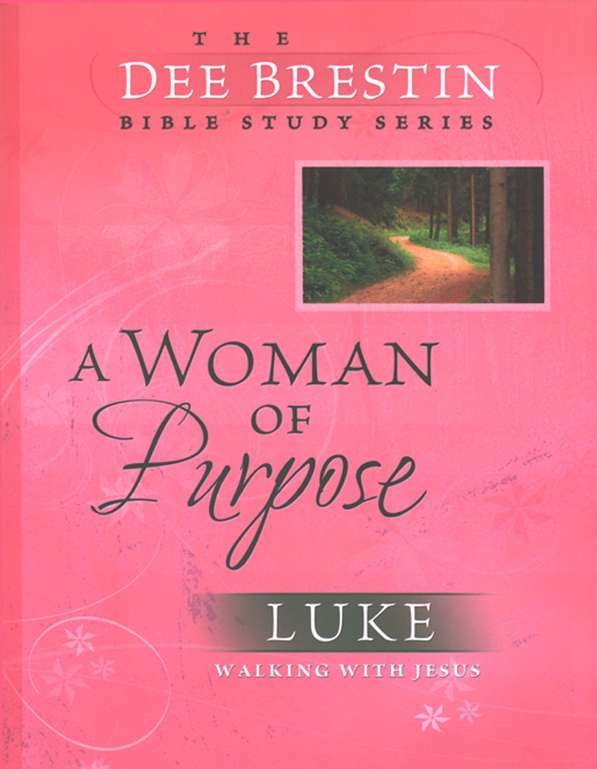 A Woman of Purpose: Luke, Dee Brestin Bible Study Series