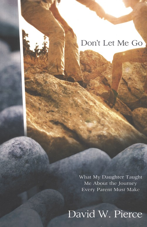 Don't Let Me Go: What My Daughter Taught Me About the Journey Every Parent Must Make - Slightly Imperfect