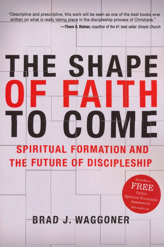 The Shape of Faith to Come: Spiritual Formation and the Future of Discipleship