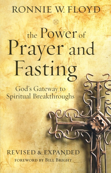 The Power of Prayer and Fasting: God's Gateway to Spiritual Breakthroughs, Revised and Expanded