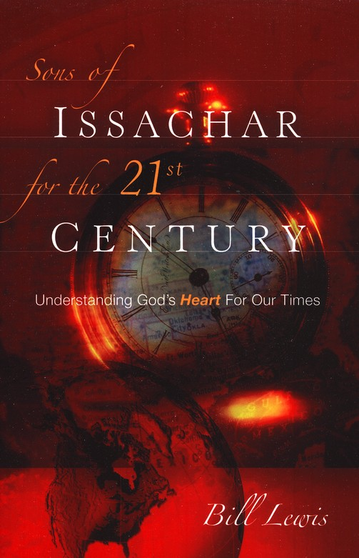 Sons of Issachar for the 21st Century: Understanding    God's Heart for Our Times