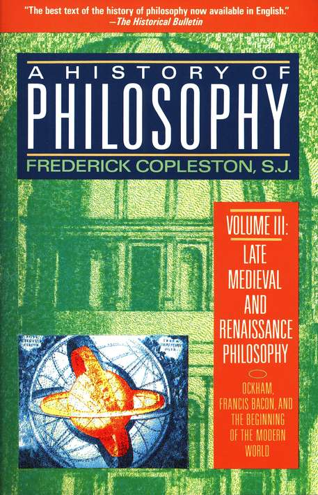 A History of Philosophy, Volume III: Late Medieval and Renaissance Philosophy-Ockham, Francis Bacon, and the Begining of the Modern World