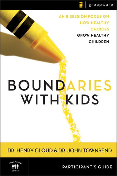 Boundaries with Kids Participant's Guide: When to Say Yes, When to Say No to Help Your Children Gain Control of Their Lives