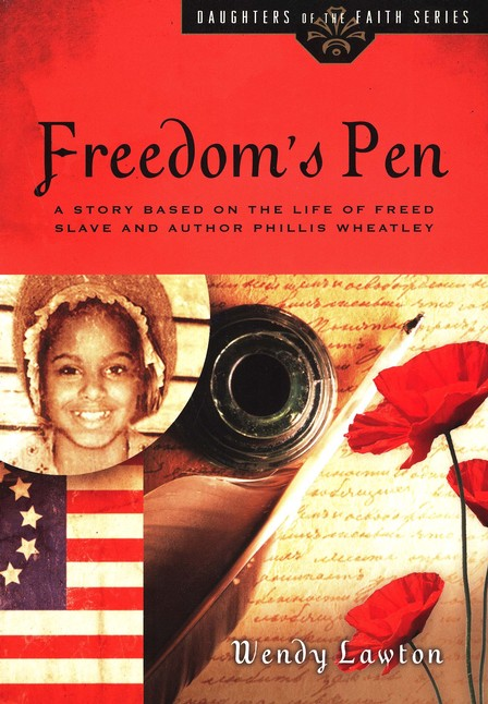 Freedom's Pen: A Story Based on the Life of Freed Slave and Author Phillis Wheatley