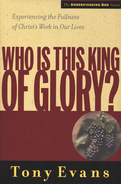 Who is This King of Glory? Experiencing the Fullness of Christ's Work in Our Lives