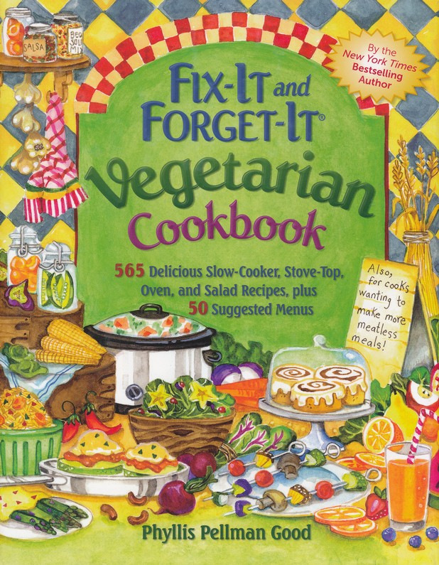Fix-It and Forget-It Vegetarian Cookbook: 250 Delicious Slow Cooker Recipes with 250 Stove-Top and Oven Recipes, Plus 50 Suggested Menus