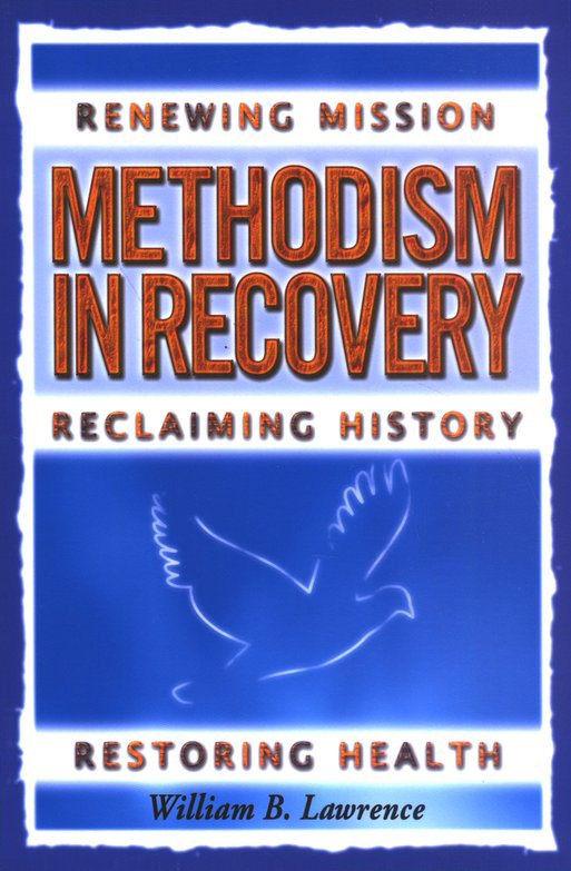 Methodism in Recovery: Renewing Mission, Reclaiming History, Restoring Health