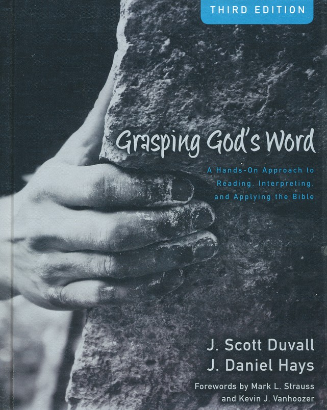 Grasping God's Word: A Hands-On Approach to Reading, Interpreting, and Applying the Bible