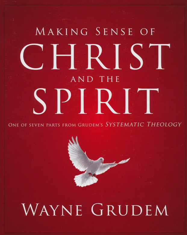 Making Sense of Christ and the Spirit: One of Seven Parts from Grudem's Systematic Theology - Slightly Imperfect