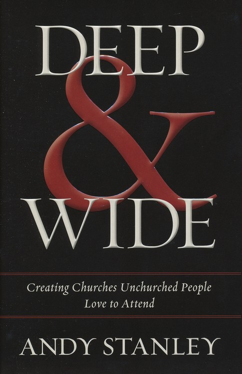 Deep & Wide: Creating Churches Unchurched People Love to Attend