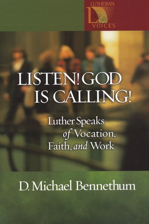 Listen! God is Calling! - Luther Speaks of Vocation, Faith, and Work