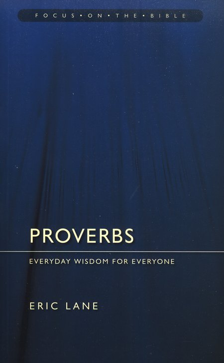 Proverbs: Everyday Wisdom for Everyone (Focus on the Bible)