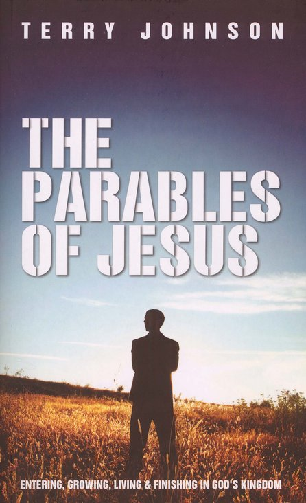 The Parables of Jesus: Entering, Growing, Living & Finishing in God's Kingdom