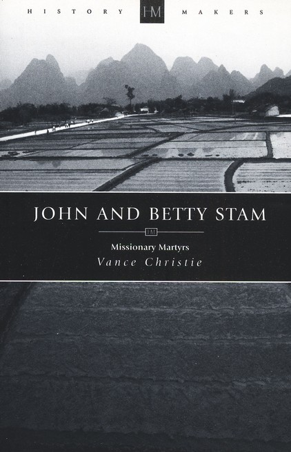 John and Betty Stam: Missionary Martyrs